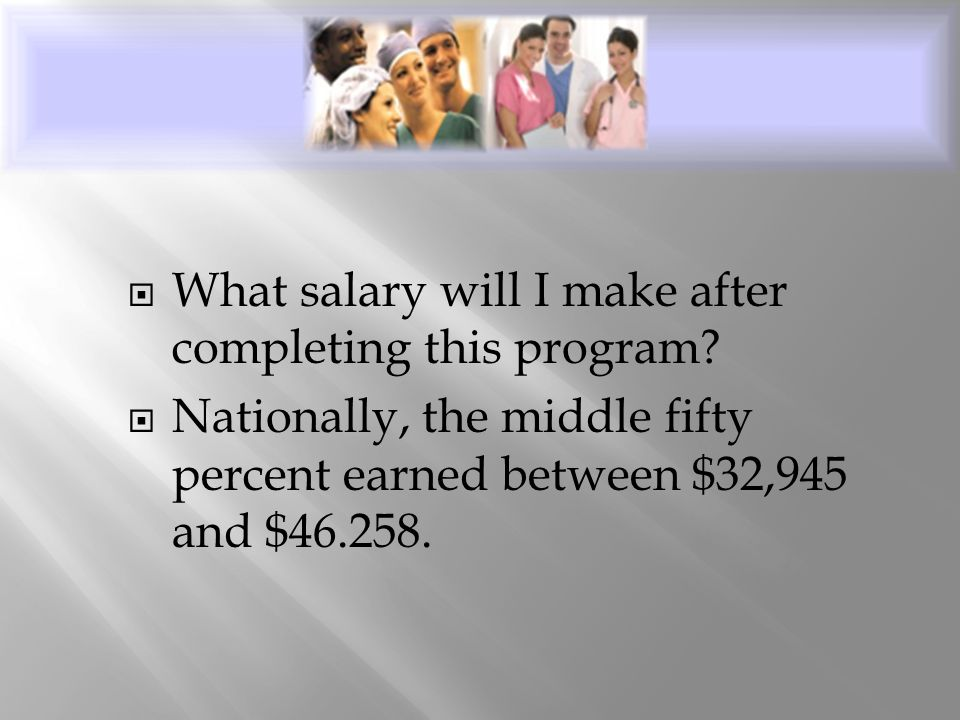  What salary will I make after completing this program?  Nationally, the middle fifty percent earned between $32,945 and $46.258.
