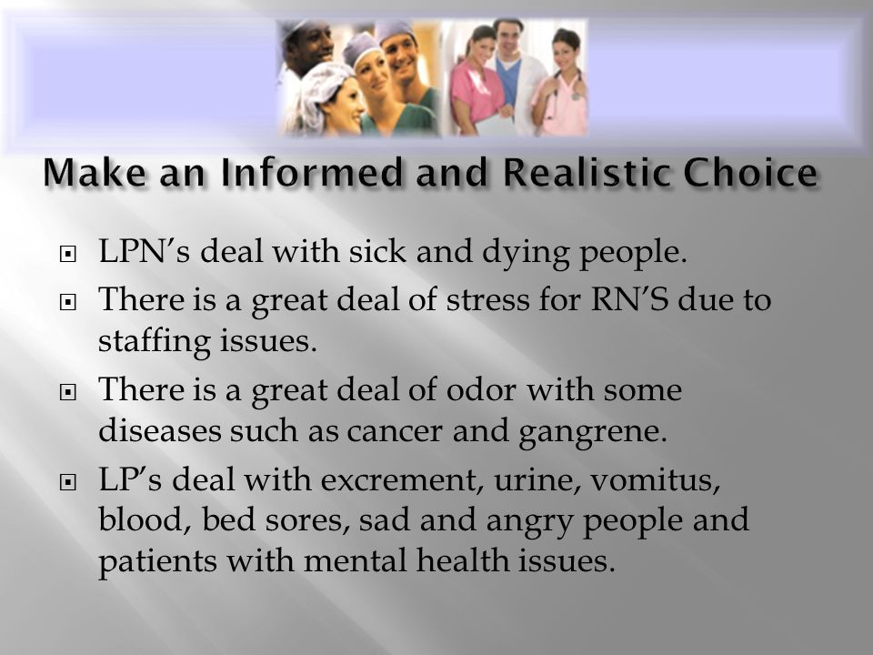  LPN's deal with sick and dying people.