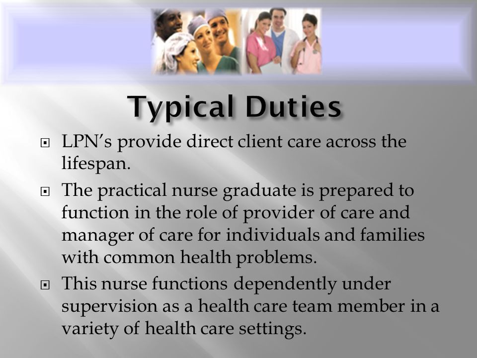  LPN's provide direct client care across the lifespan.