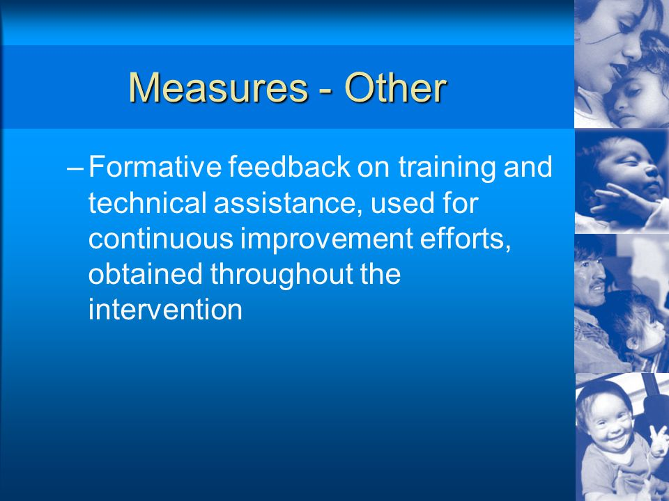 Measures - Other –Formative feedback on training and technical assistance, used for continuous improvement efforts, obtained throughout the intervention