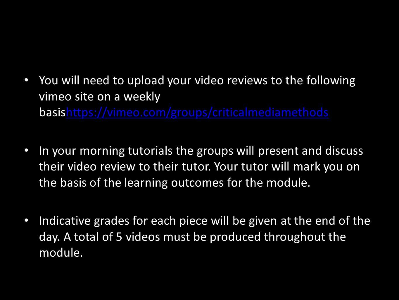 You will need to upload your video reviews to the following vimeo site on a weekly basishttps://vimeo.com/groups/criticalmediamethodshttps://vimeo.com