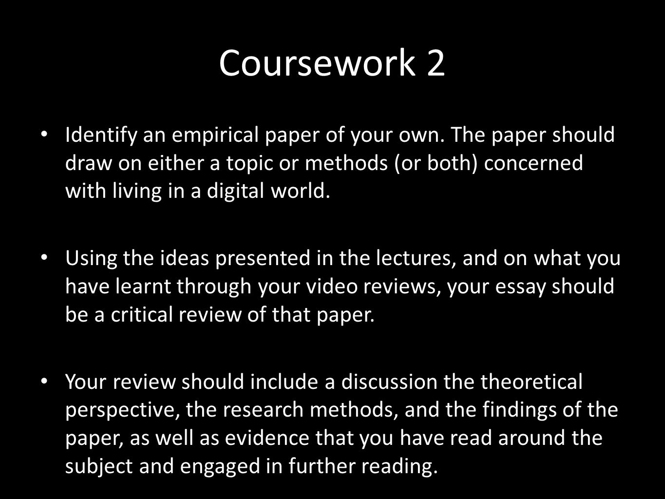 Coursework 2 Identify an empirical paper of your own. The paper should draw on either a topic or methods (or both) concerned with living in a digital