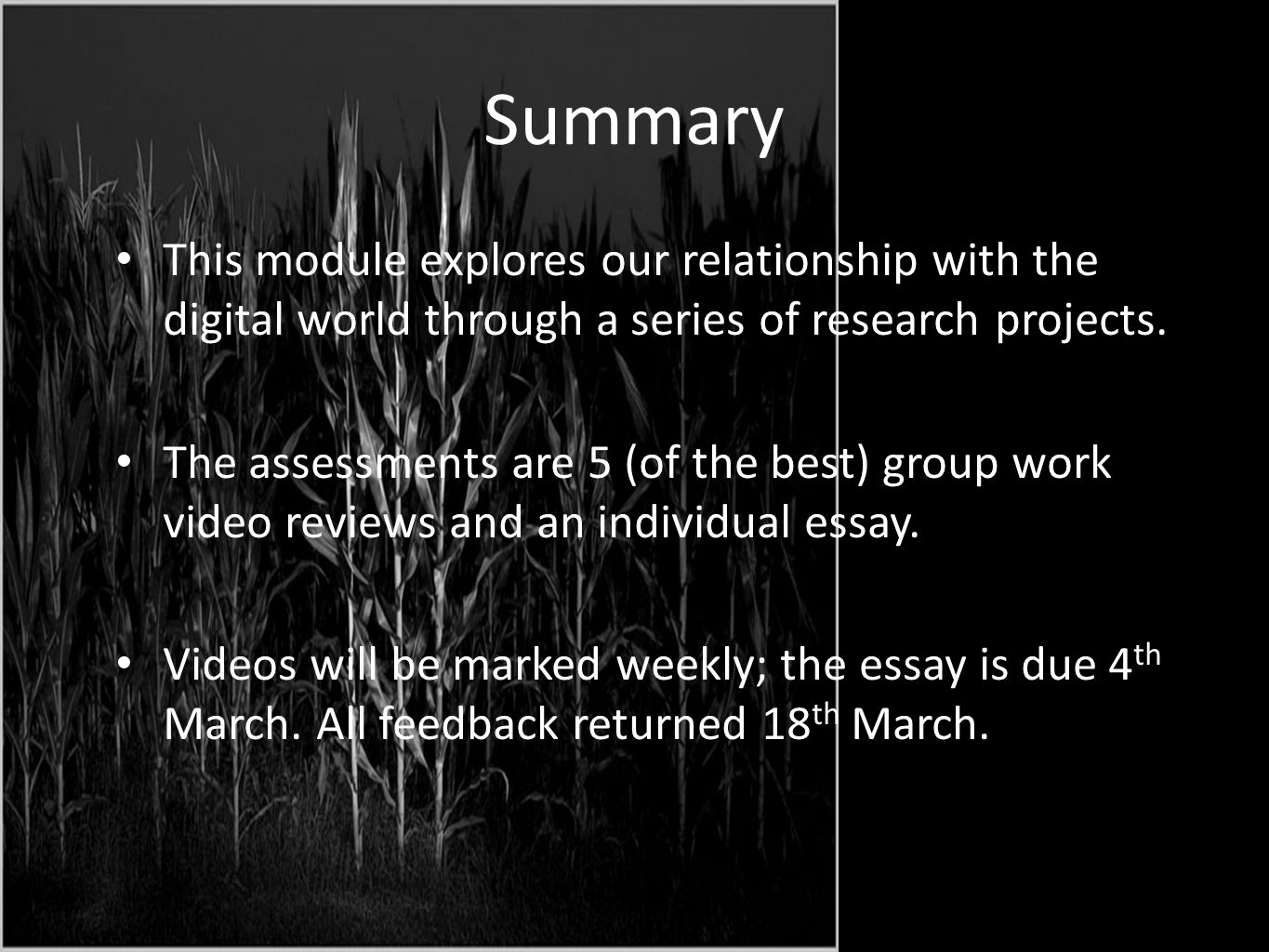Summary This module explores our relationship with the digital world through a series of research projects. The assessments are 5 (of the best) group