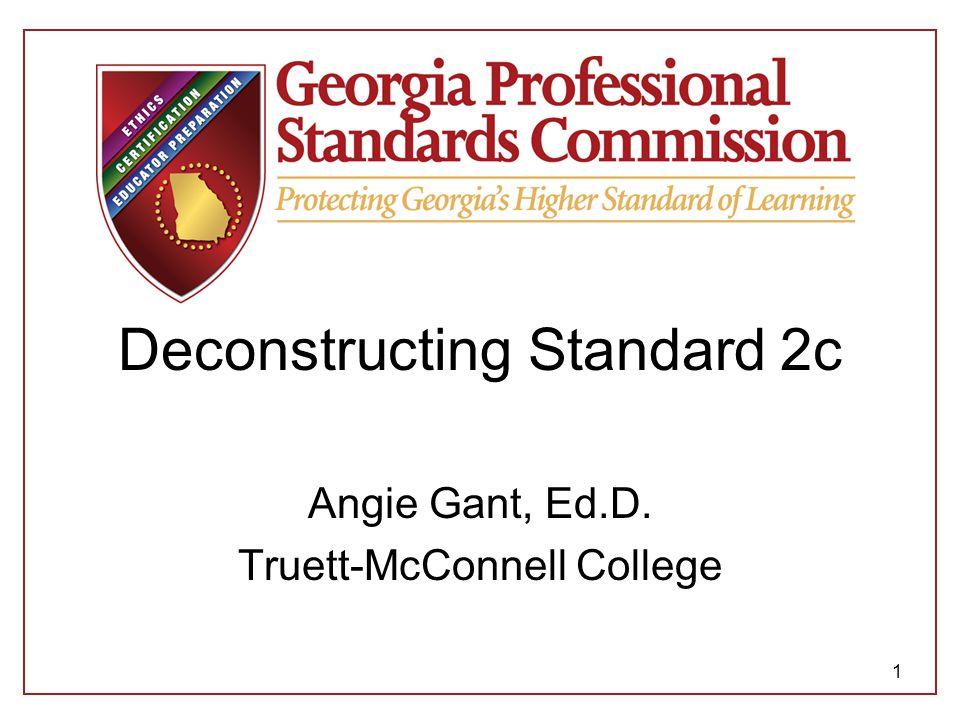 Deconstructing Standard 2c Angie Gant, Ed.D. Truett-McConnell College 1