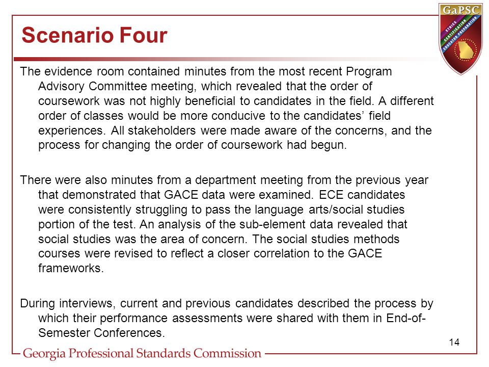 Scenario Four The evidence room contained minutes from the most recent Program Advisory Committee meeting, which revealed that the order of coursework was not highly beneficial to candidates in the field.