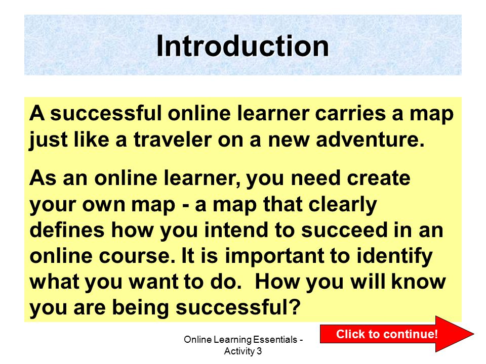 Online Learning Essentials - Activity 3 2 Introduction A successful online learner carries a map just like a traveler on a new adventure.