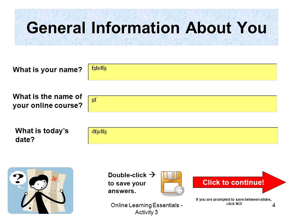 Online Learning Essentials - Activity 3 4 General Information About You What is your name.