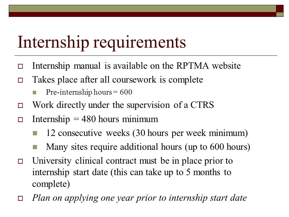 Internship requirements  Internship manual is available on the RPTMA website  Takes place after all coursework is complete Pre-internship hours = 60