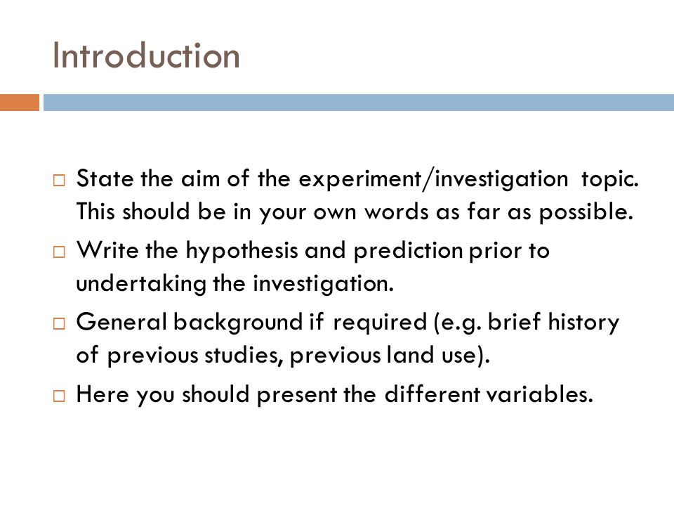 Introduction  State the aim of the experiment/investigation topic.