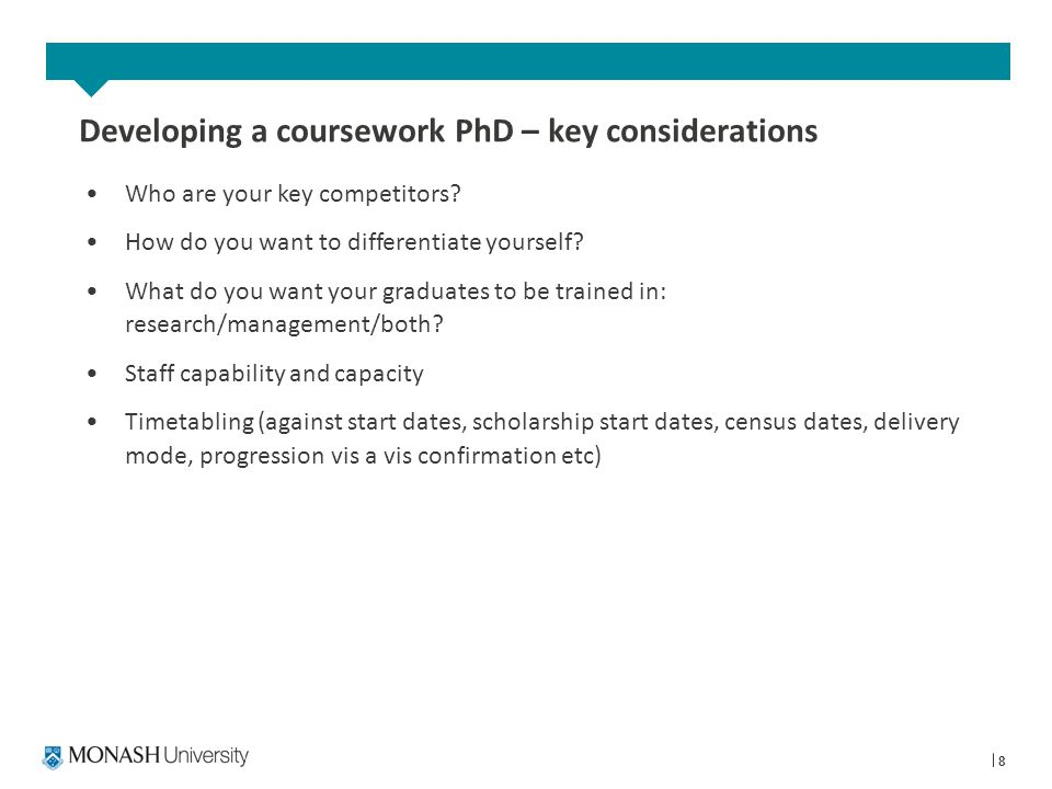 8 Developing a coursework PhD – key considerations Who are your key competitors.