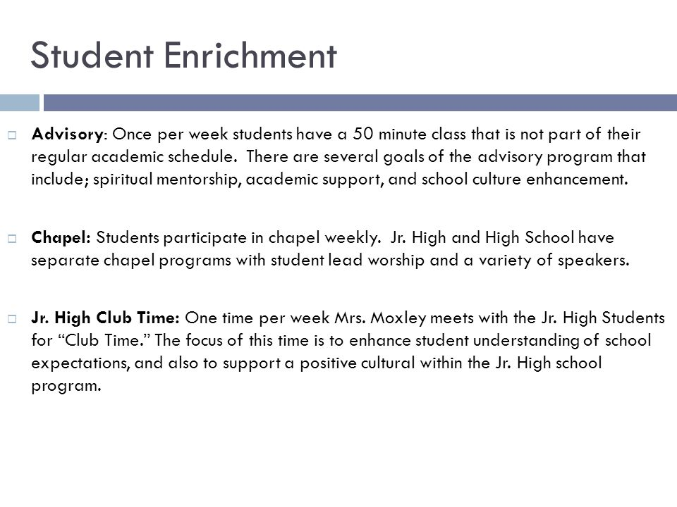 Student Enrichment  Advisory: Once per week students have a 50 minute class that is not part of their regular academic schedule.