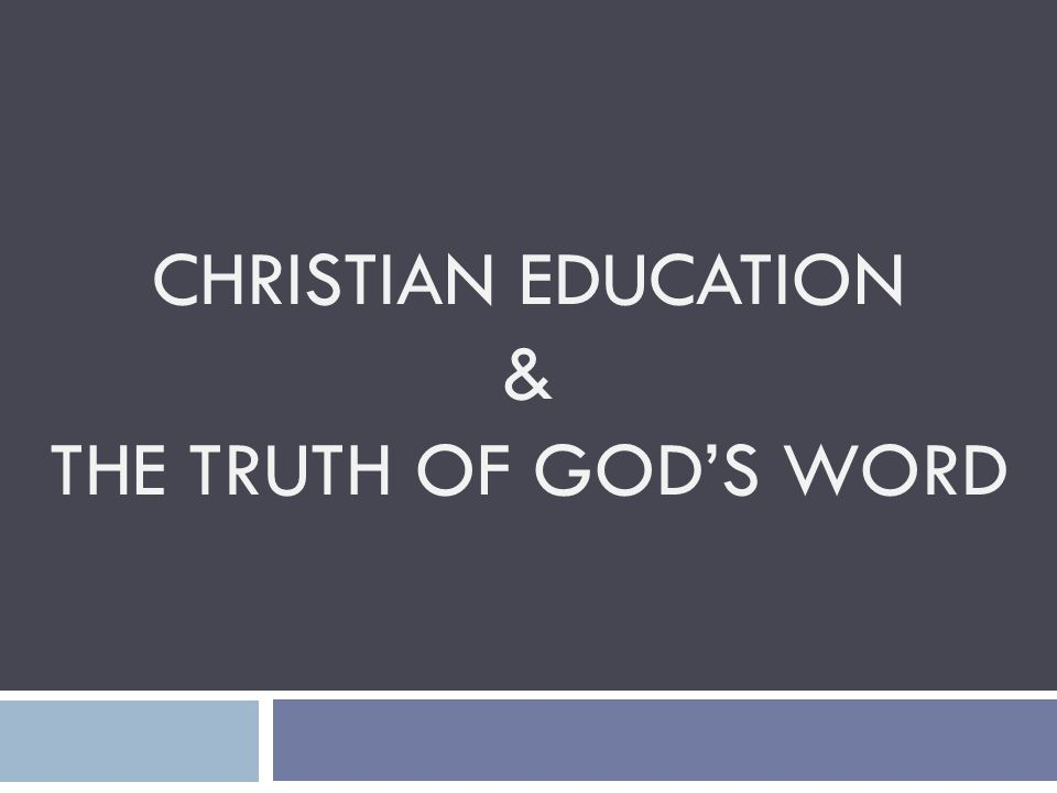 CHRISTIAN EDUCATION & THE TRUTH OF GOD'S WORD