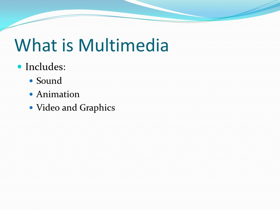 What is Multimedia Includes: Sound Animation Video and Graphics