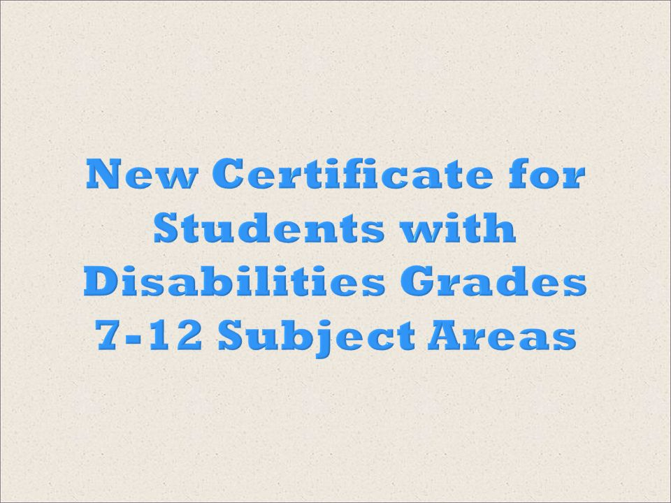 New Certificate for Students with Disabilities Grades 7-12 Subject Areas