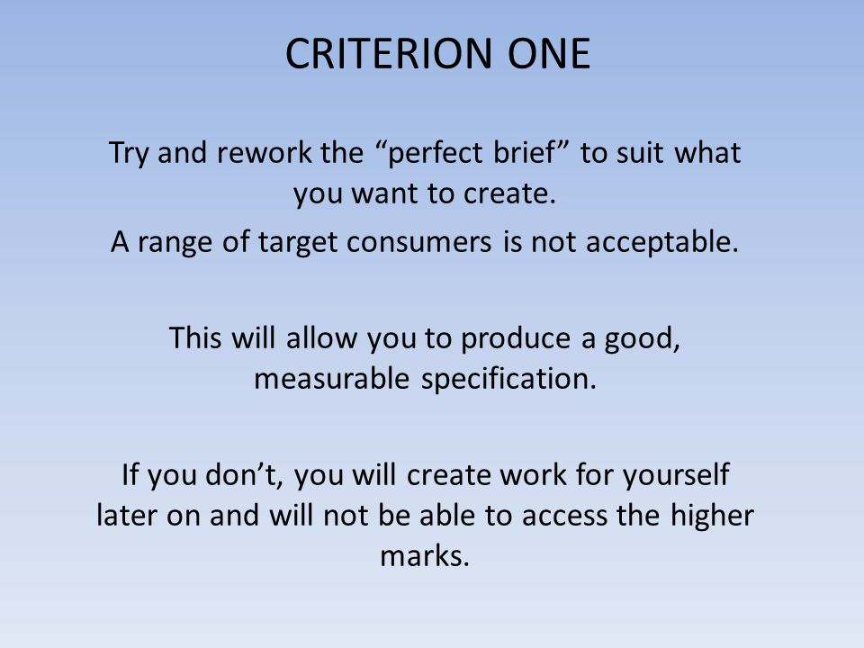 """CRITERION ONE Try and rework the """"perfect brief"""" to suit what you want to create. A range of target consumers is not acceptable. This will allow you t"""