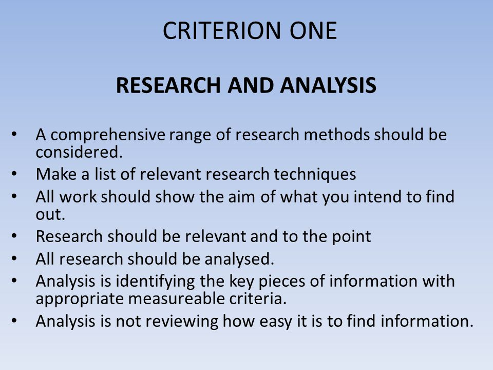 CRITERION ONE SOURCES OF INFORMATION ASSESSMENT CRITERIA A.Comprehensive, organised range of sources of information including relevant practical investigation, taking into account current trends and the needs of the consumer.