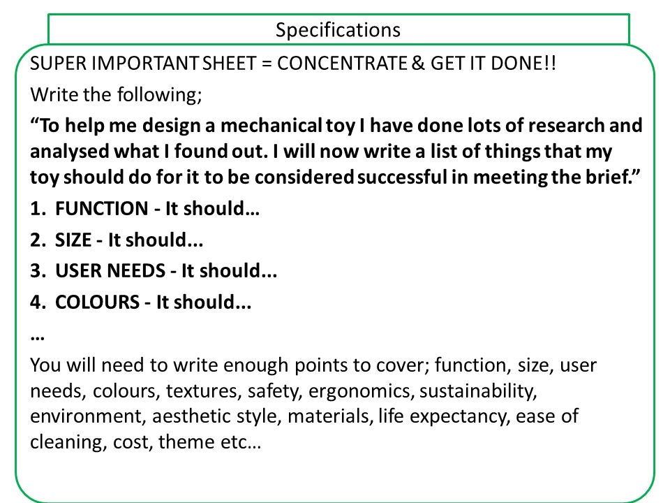 "Specifications SUPER IMPORTANT SHEET = CONCENTRATE & GET IT DONE!! Write the following; ""To help me design a mechanical toy I have done lots of resear"