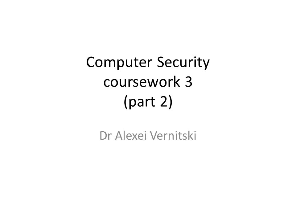 Computer Security coursework 3 (part 2) Dr Alexei Vernitski