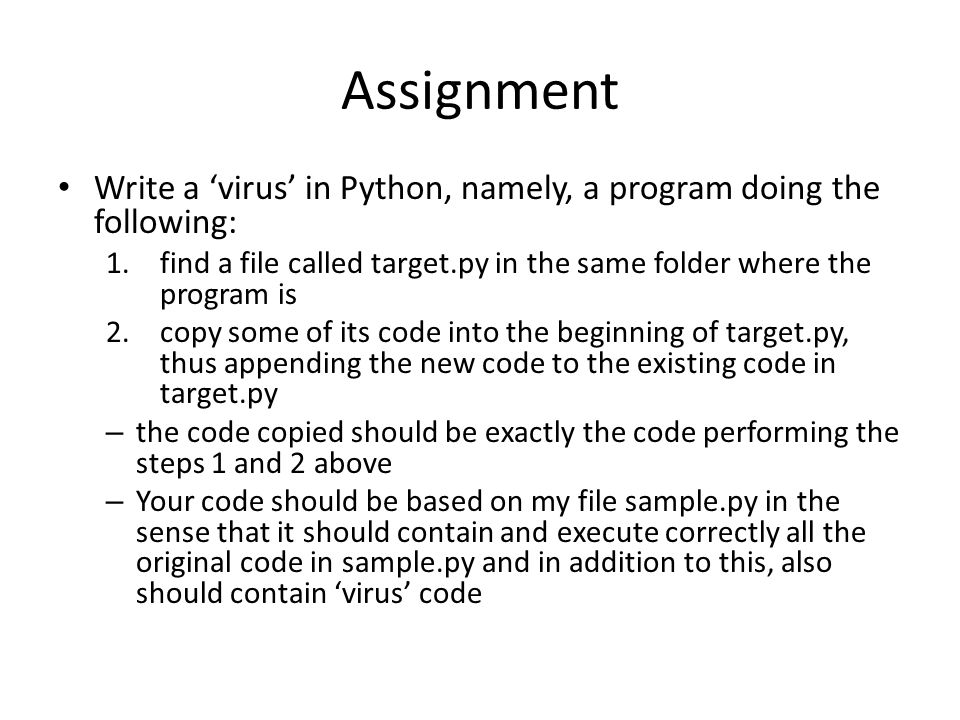 Assignment Write a 'virus' in Python, namely, a program doing the following: 1.find a file called target.py in the same folder where the program is 2.