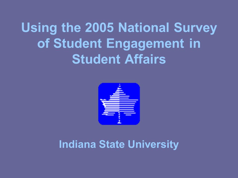 Using the 2005 National Survey of Student Engagement in Student Affairs Indiana State University
