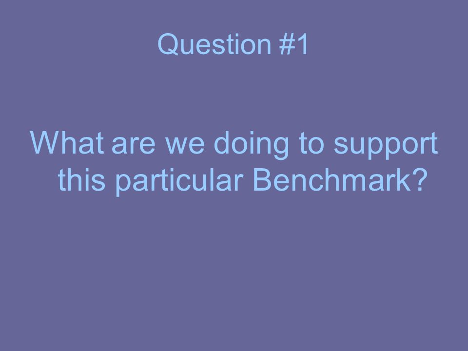 Question #1 What are we doing to support this particular Benchmark?