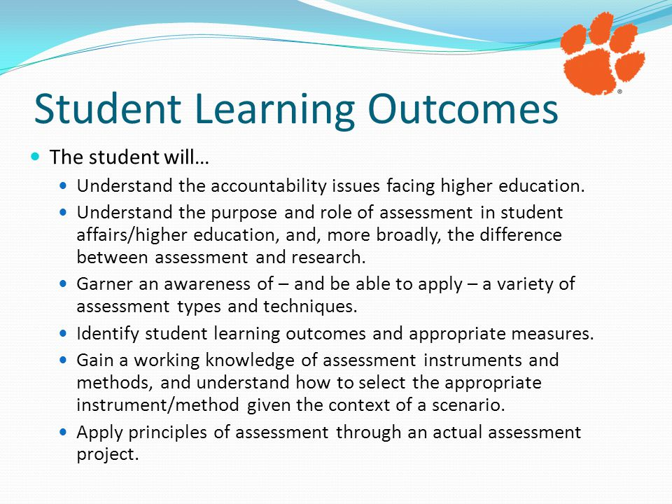 Student Learning Outcomes The student will… Understand the accountability issues facing higher education.