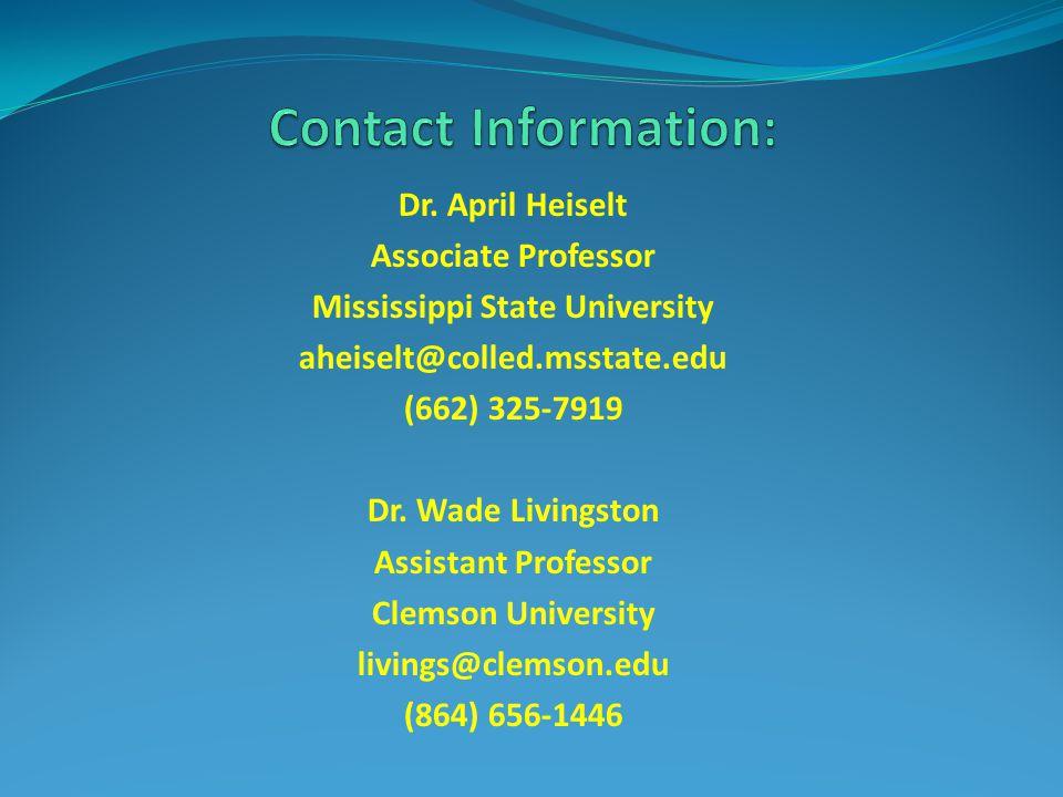 Dr. April Heiselt Associate Professor Mississippi State University aheiselt@colled.msstate.edu (662) 325-7919 Dr. Wade Livingston Assistant Professor