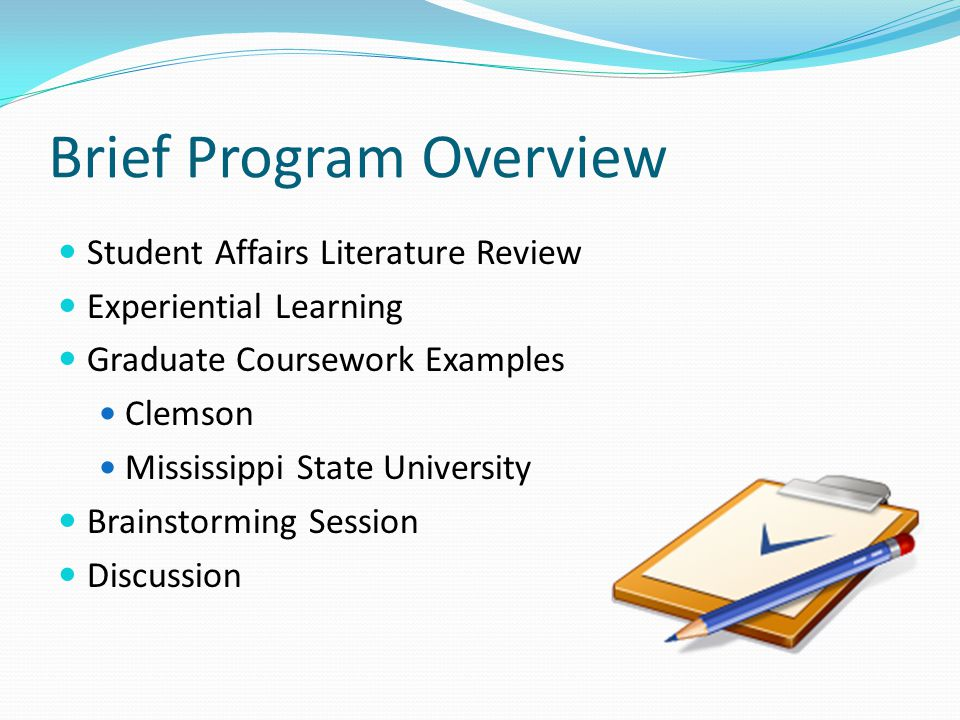 Graduate Coursework at MSU COE 8553: Student Affairs in Higher Education Introduction to Student Affairs: History, philosophy, trends Service-learning experience Partner with Student Affairs entities campus-wide Coordination with Vice President of Student Affairs Discussion of service-learning projects on the first day of class Involvement of MSU Student Affairs practitioners Purpose: To get students involved and working with Student Affairs practitioners from the moment they begin their graduate work.