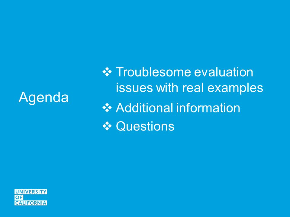 Agenda  Troublesome evaluation issues with real examples  Additional information  Questions