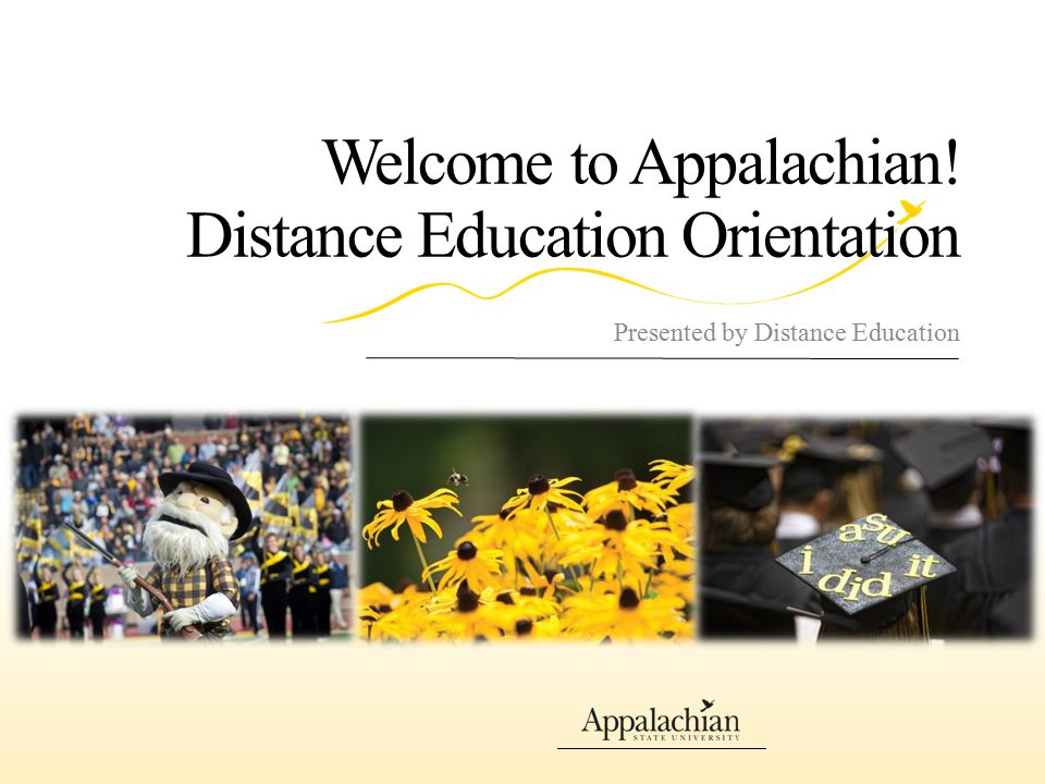 Welcome to Appalachian! Distance Education Orientation Presented by Distance Education