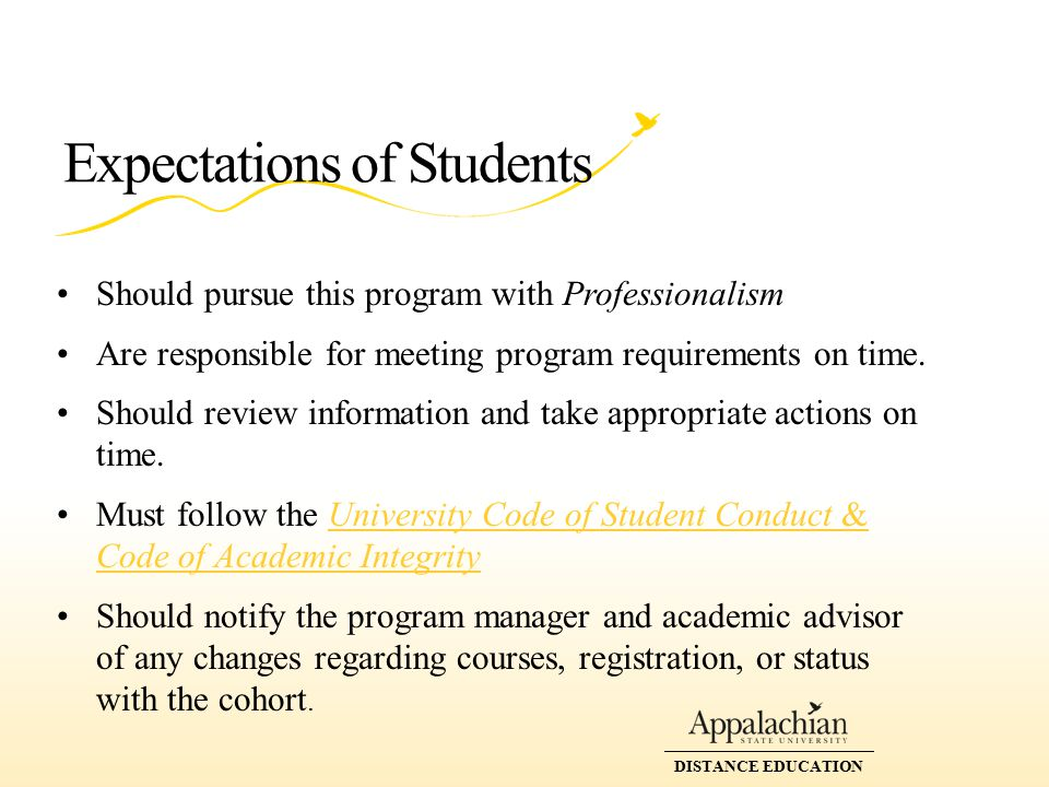 DISTANCE EDUCATION Expectations of Students Should pursue this program with Professionalism Are responsible for meeting program requirements on time.