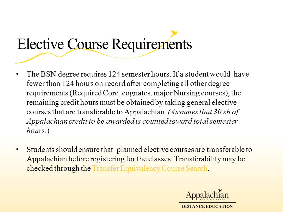 DISTANCE EDUCATION Transfer of Lower-division Coursework It is the student's responsibility to identify, register for, and complete lower division coursework for the BSN degree before the last term of the program (Required Core, Nursing cognate courses, and any necessary elective credits).