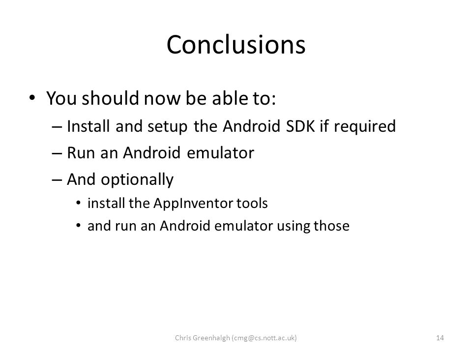 Conclusions You should now be able to: – Install and setup the Android SDK if required – Run an Android emulator – And optionally install the AppInven