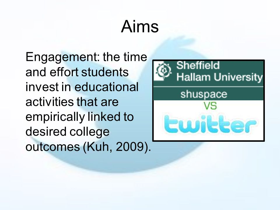 Aims Engagement: the time and effort students invest in educational activities that are empirically linked to desired college outcomes (Kuh, 2009).
