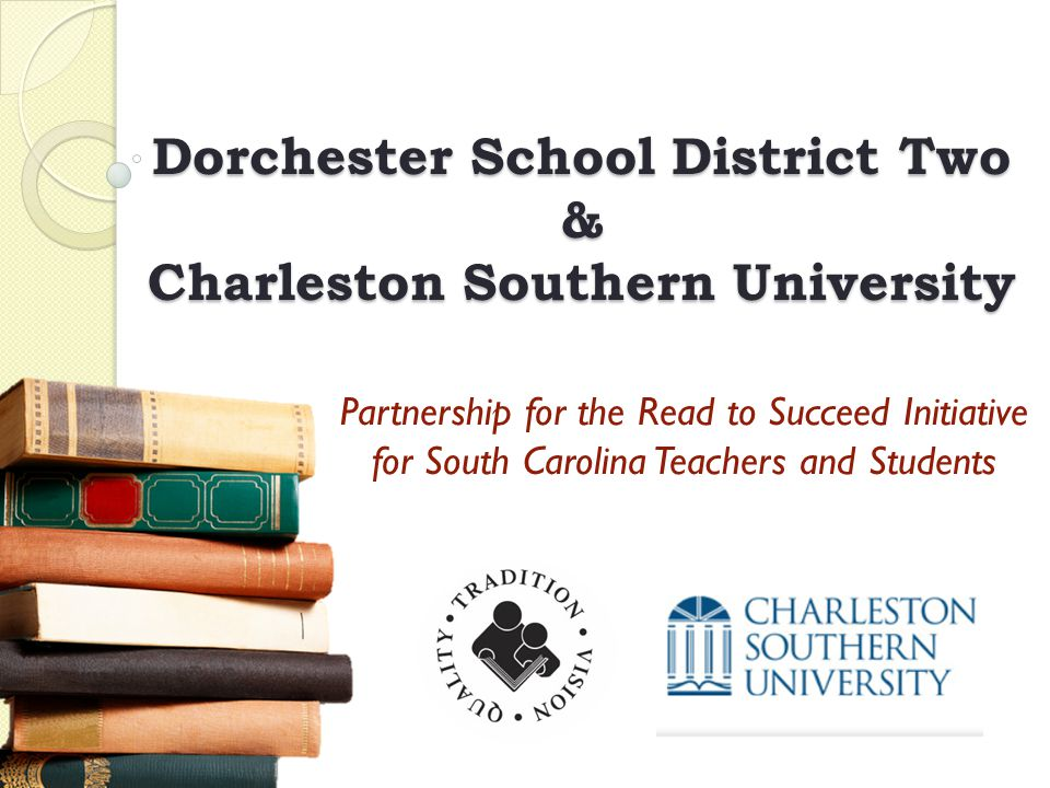 Dorchester School District Two & Charleston Southern University Partnership for the Read to Succeed Initiative for South Carolina Teachers and Student
