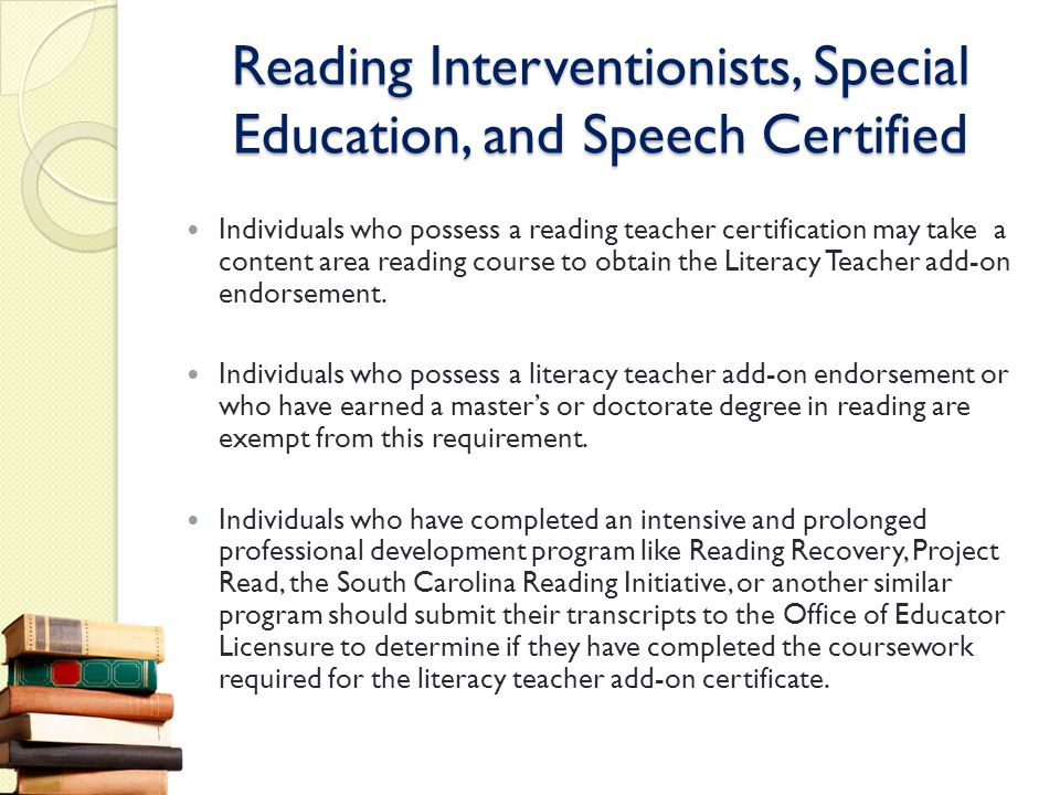 Reading Interventionists, Special Education, and Speech Certified Individuals who possess a reading teacher certification may take a content area read