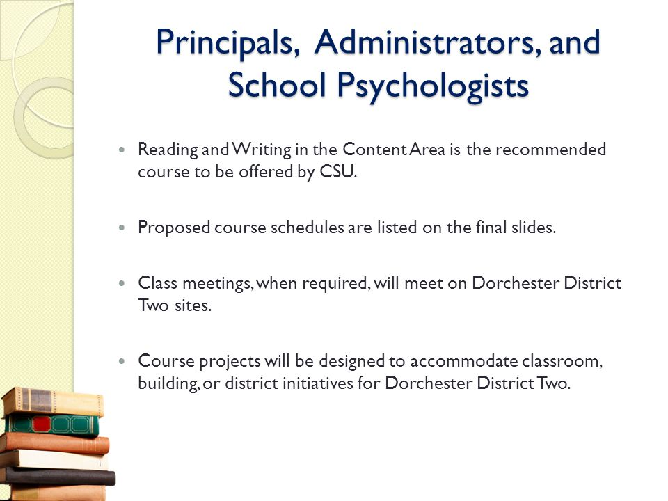 Principals, Administrators, and School Psychologists Reading and Writing in the Content Area is the recommended course to be offered by CSU. Proposed