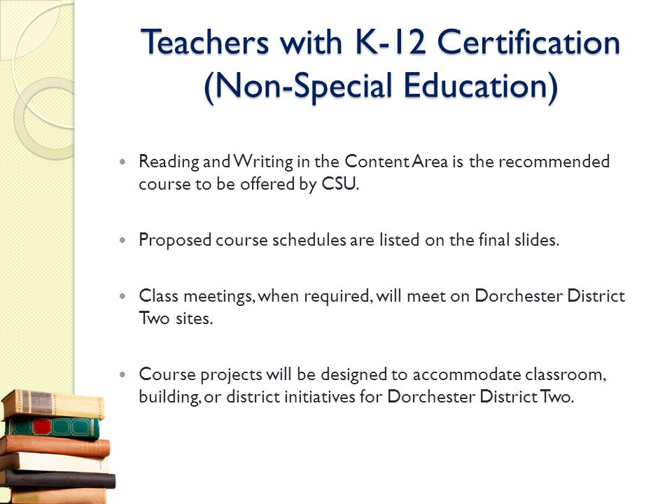 Teachers with K-12 Certification (Non-Special Education) Reading and Writing in the Content Area is the recommended course to be offered by CSU. Propo