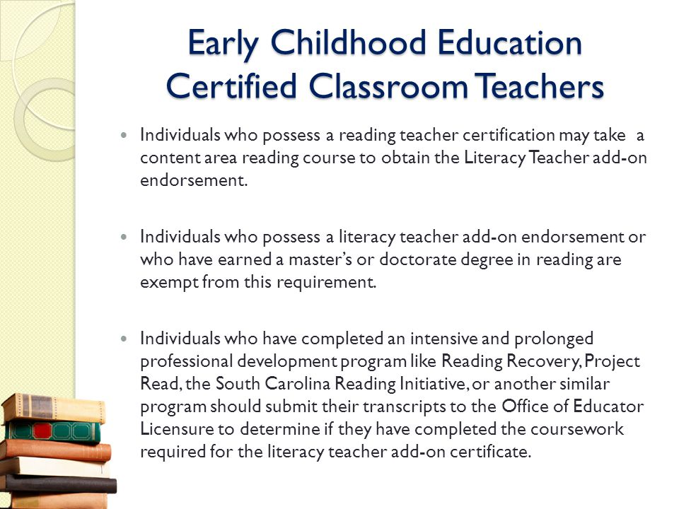 Early Childhood Education Certified Classroom Teachers Individuals who possess a reading teacher certification may take a content area reading course
