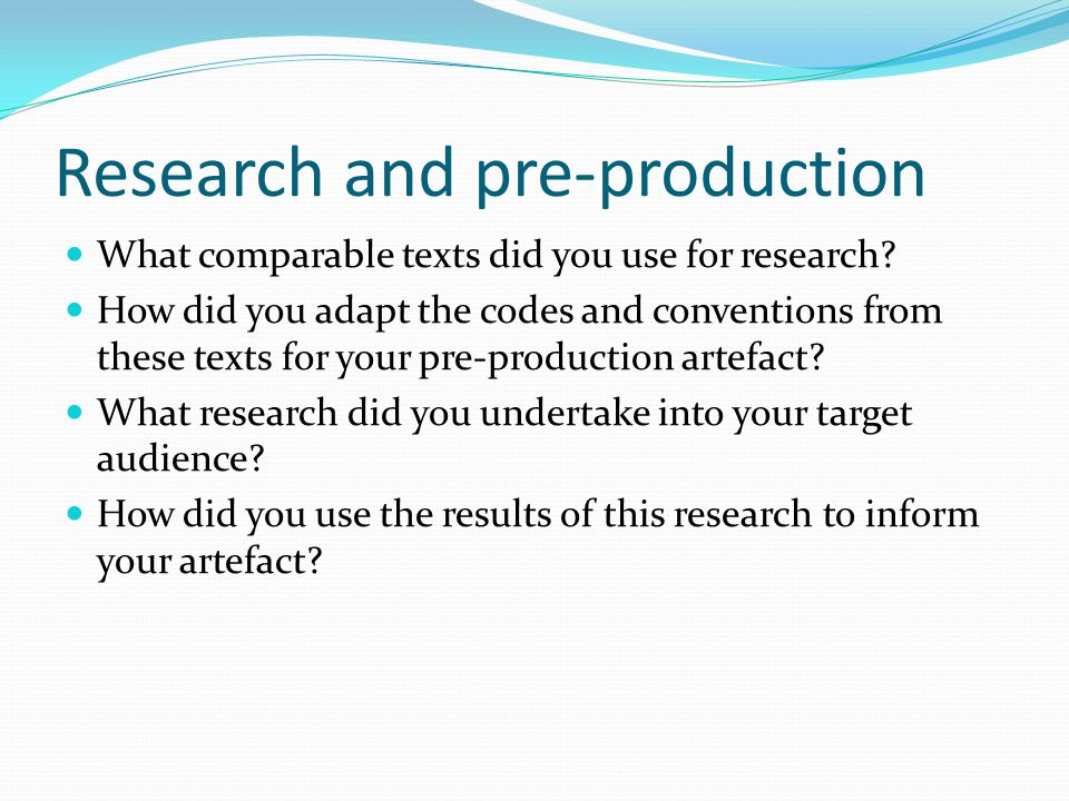 Research and pre-production What comparable texts did you use for research.
