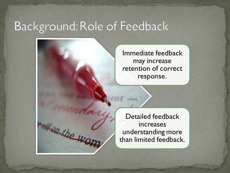 Immediate feedback may increase retention of correct response.
