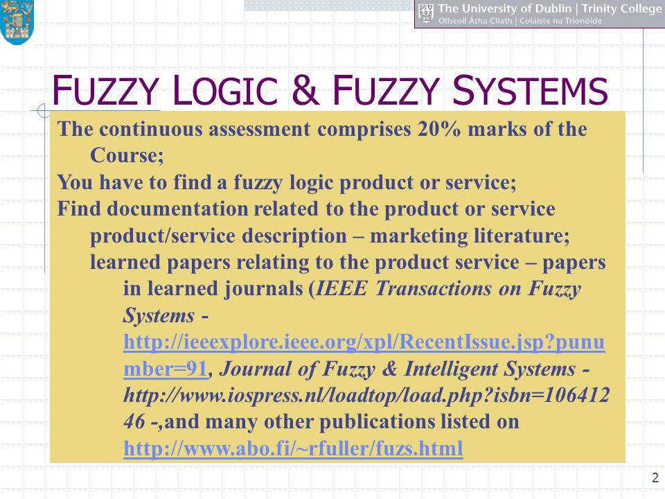 2 F UZZY L OGIC & F UZZY S YSTEMS The continuous assessment comprises 20% marks of the Course; You have to find a fuzzy logic product or service; Find