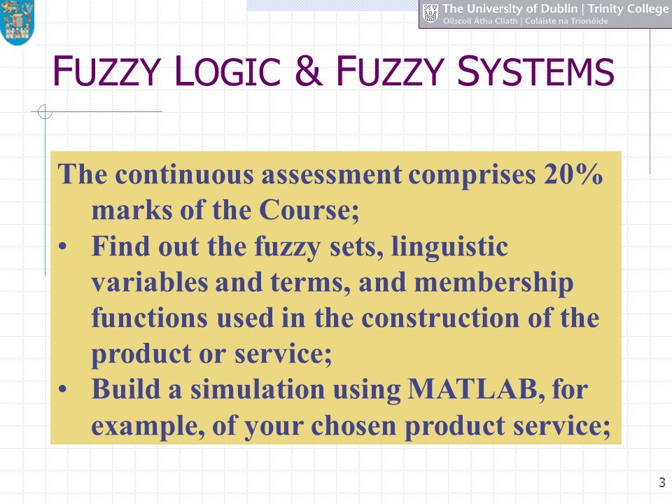 3 F UZZY L OGIC & F UZZY S YSTEMS The continuous assessment comprises 20% marks of the Course; Find out the fuzzy sets, linguistic variables and terms