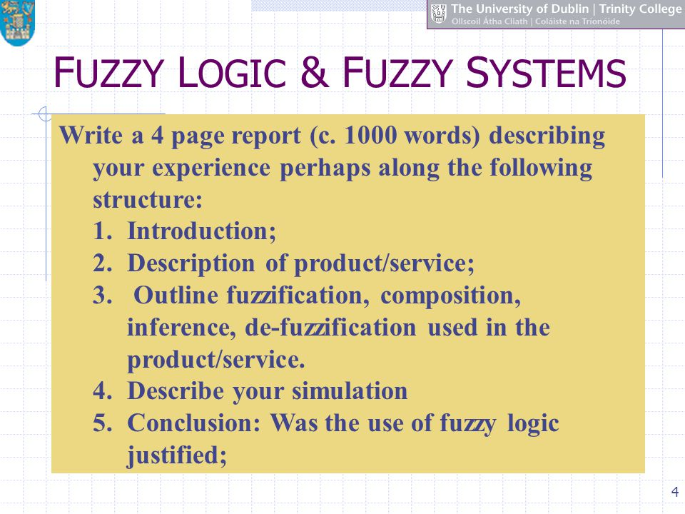 4 F UZZY L OGIC & F UZZY S YSTEMS Write a 4 page report (c. 1000 words) describing your experience perhaps along the following structure: 1.Introducti