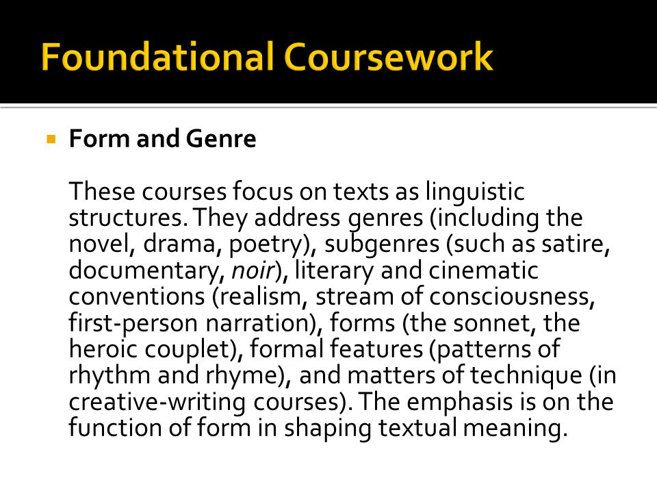  Form and Genre These courses focus on texts as linguistic structures.