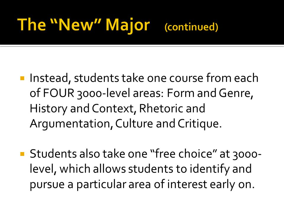 Instead, students take one course from each of FOUR 3000-level areas: Form and Genre, History and Context, Rhetoric and Argumentation, Culture and Critique.