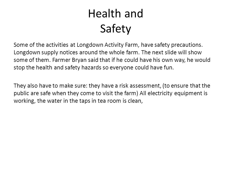 Health and Safety Some of the activities at Longdown Activity Farm, have safety precautions.