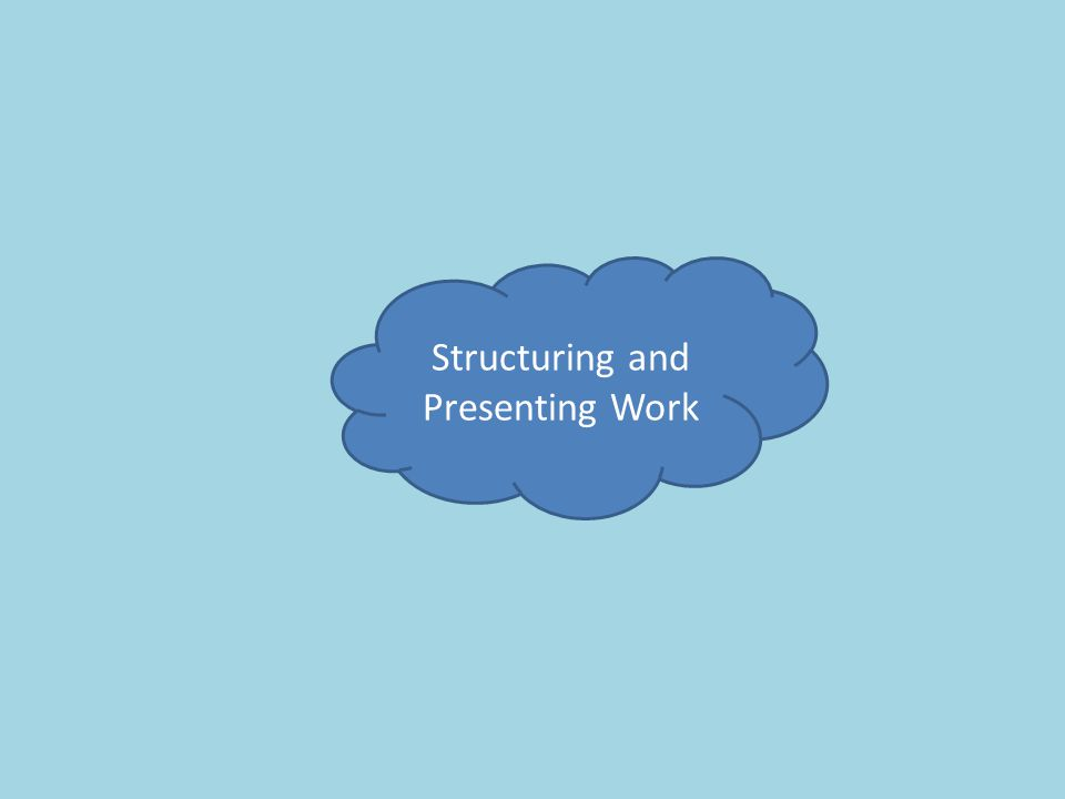 Structuring and Presenting Work