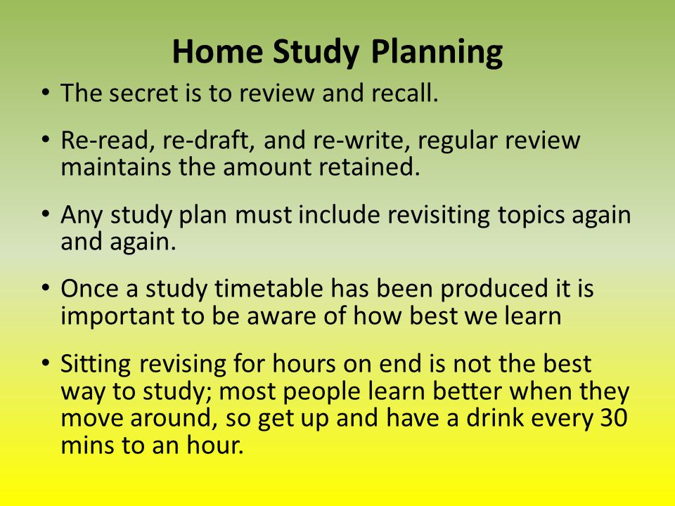 Home Study Planning The secret is to review and recall.