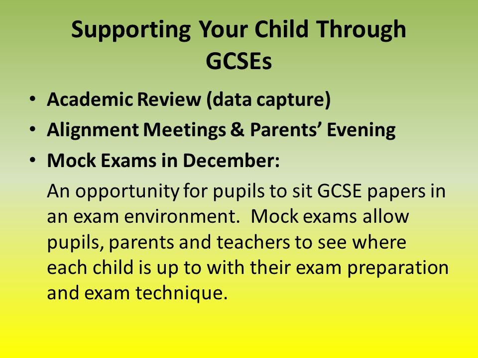 Academic Review (data capture) Alignment Meetings & Parents' Evening Mock Exams in December: An opportunity for pupils to sit GCSE papers in an exam environment.